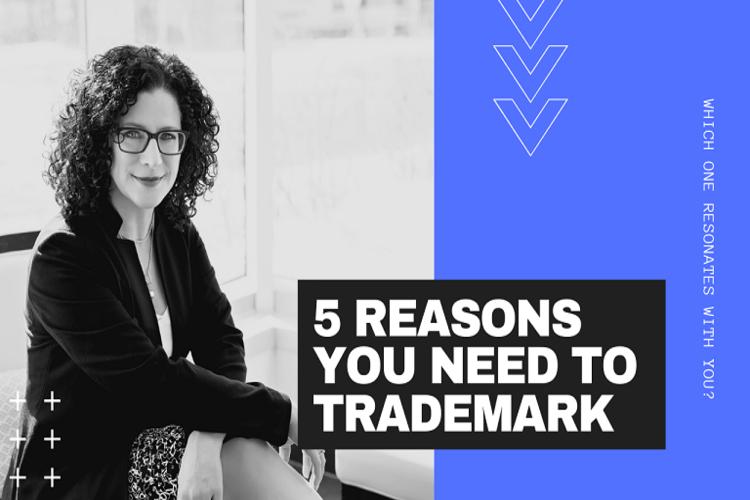 5 Reasons You Need to Trademark