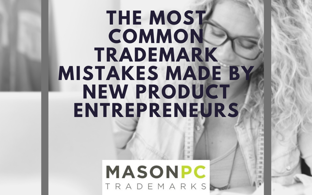 The Most Common Trademark Mistakes Made by New Product Entrepreneurs